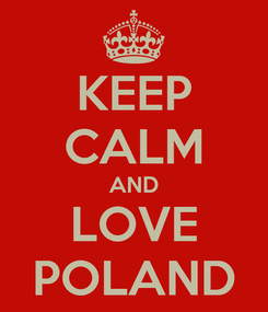 Poster: KEEP CALM AND LOVE POLAND