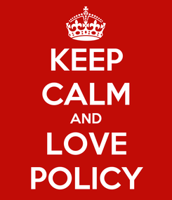 Poster: KEEP CALM AND LOVE POLICY