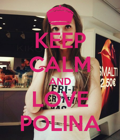 Poster: KEEP CALM AND LOVE POLINA