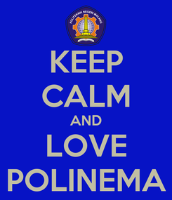 Poster: KEEP CALM AND LOVE POLINEMA