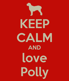 Poster: KEEP CALM AND love Polly