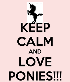 Poster: KEEP CALM AND LOVE PONIES!!!