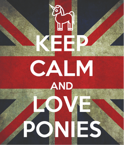 Poster: KEEP CALM AND LOVE PONIES
