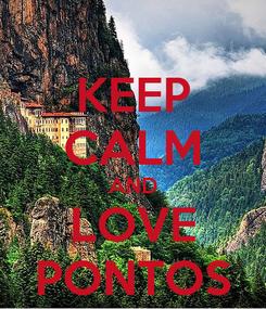 Poster: KEEP CALM AND LOVE PONTOS
