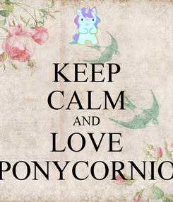 Poster: KEEP CALM AND LOVE PONYCORNIO