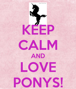 Poster: KEEP CALM AND LOVE PONYS!