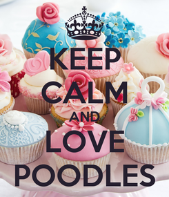 Poster: KEEP CALM AND LOVE POODLES
