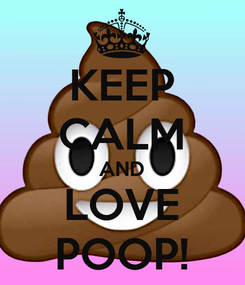 Poster: KEEP CALM AND LOVE POOP!