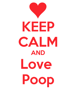 Poster: KEEP CALM AND Love  Poop