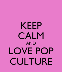 Poster: KEEP CALM AND LOVE POP CULTURE