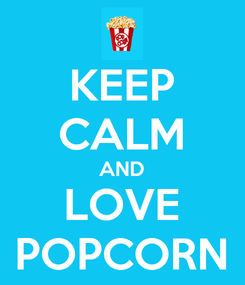Poster: KEEP CALM AND LOVE POPCORN