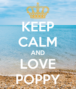 Poster: KEEP CALM AND LOVE POPPY