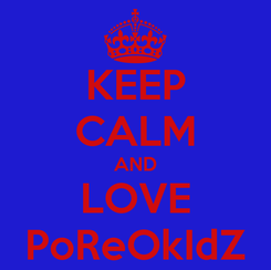 Poster: KEEP CALM AND LOVE PoReOkIdZ