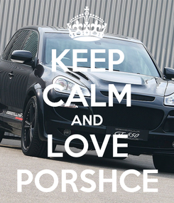 Poster: KEEP CALM AND LOVE PORSHCE