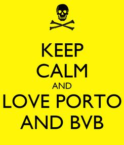 Poster: KEEP CALM AND LOVE PORTO AND BVB