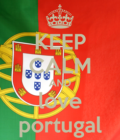 Poster: KEEP CALM AND love portugal