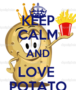 Poster: KEEP CALM AND LOVE  POTATO