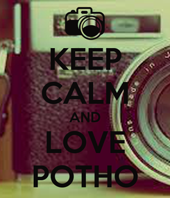Poster: KEEP CALM AND LOVE POTHO