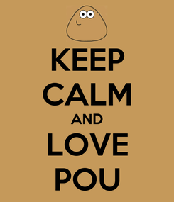 Poster: KEEP CALM AND LOVE POU