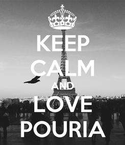 Poster: KEEP CALM AND LOVE POURIA