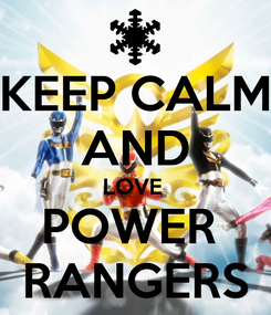 Poster: KEEP CALM AND LOVE  POWER  RANGERS