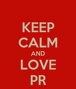 Poster: KEEP CALM AND LOVE PR