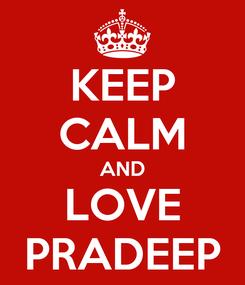 Poster: KEEP CALM AND LOVE PRADEEP