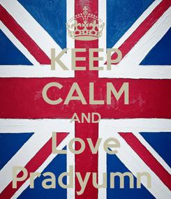 Poster: KEEP CALM AND Love Pradyumn