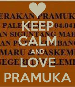 Poster: KEEP CALM AND LOVE PRAMUKA