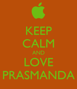 Poster: KEEP CALM AND LOVE PRASMANDA