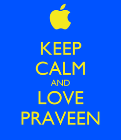 Poster: KEEP CALM AND LOVE PRAVEEN