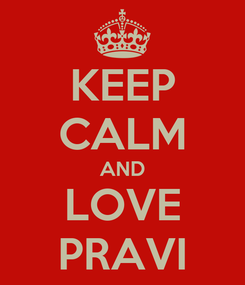 Poster: KEEP CALM AND LOVE PRAVI