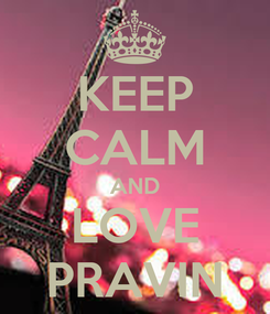 Poster: KEEP CALM AND LOVE PRAVIN
