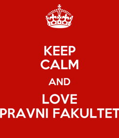 Poster: KEEP CALM AND LOVE PRAVNI FAKULTET