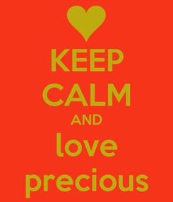 Poster: KEEP CALM AND love precious