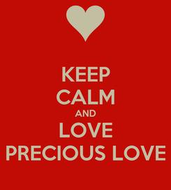 Poster: KEEP CALM AND LOVE PRECIOUS LOVE