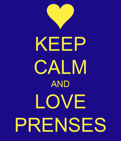 Poster: KEEP CALM AND LOVE PRENSES