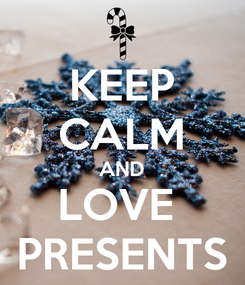 Poster: KEEP CALM AND LOVE  PRESENTS