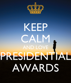 Poster: KEEP CALM AND LOVE PRESIDENTIAL AWARDS