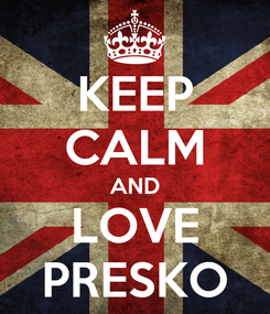 Poster: KEEP CALM AND LOVE PRESKO
