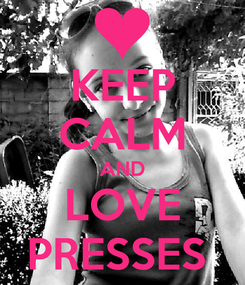 Poster: KEEP CALM AND LOVE PRESSES