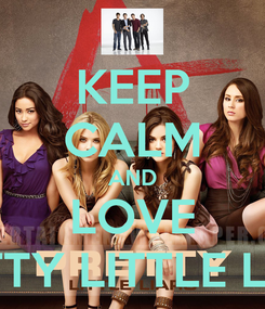 Poster: KEEP CALM AND LOVE PRETTY LITTLE LIARS