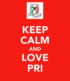 Poster: KEEP CALM AND LOVE PRI