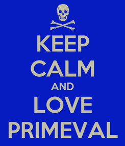 Poster: KEEP CALM AND LOVE PRIMEVAL
