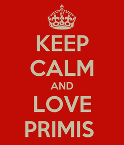 Poster: KEEP CALM AND LOVE PRIMIS