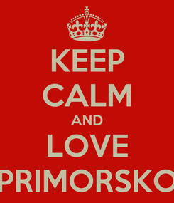 Poster: KEEP CALM AND LOVE PRIMORSKO