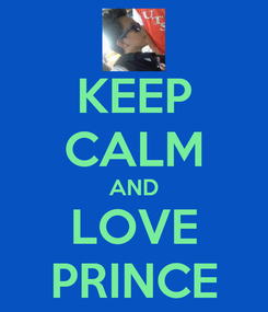 Poster: KEEP CALM AND LOVE PRINCE