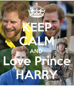Poster: KEEP CALM AND  Love Prince HARRY