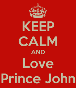 Poster: KEEP CALM AND Love Prince John