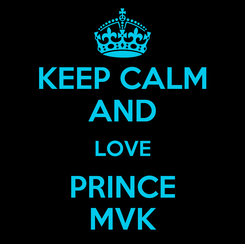 Poster: KEEP CALM AND LOVE PRINCE MVK